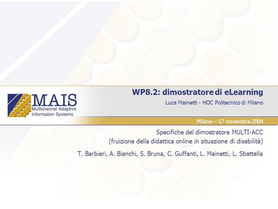 Luca Mainetti - HOC Politecnico di Milano WP8.2: dimostratore di eLearning Specifiche del dimostratore MULTI-ACC (fruizione della didattica online in situazione di disabilità) T.
