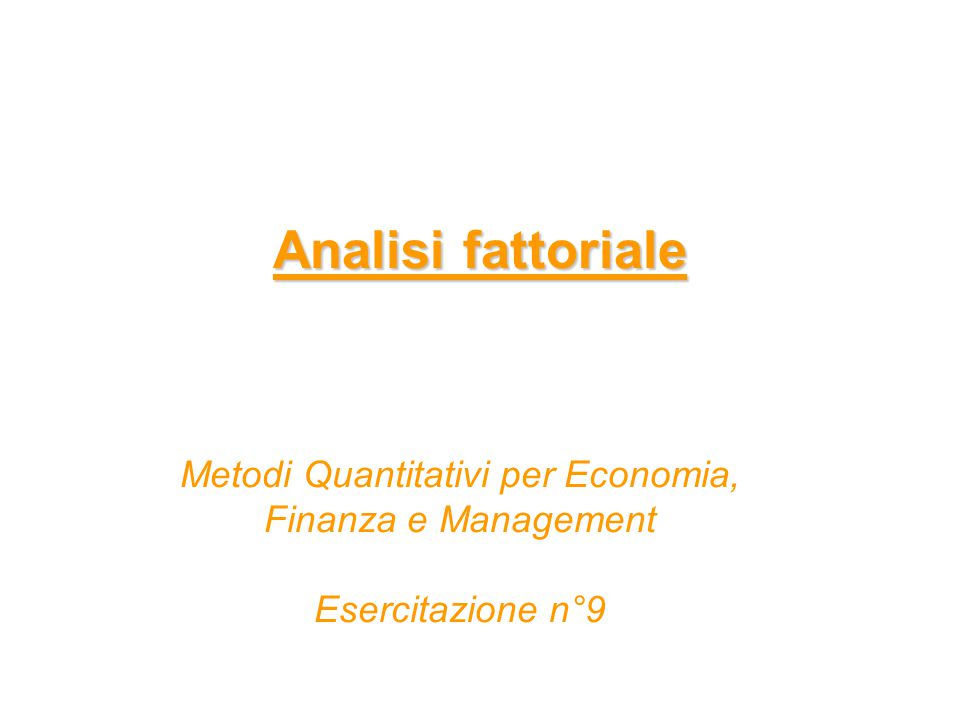 Analisi fattoriale Metodi Quantitativi per Economia, Finanza e Management Esercitazione n°9