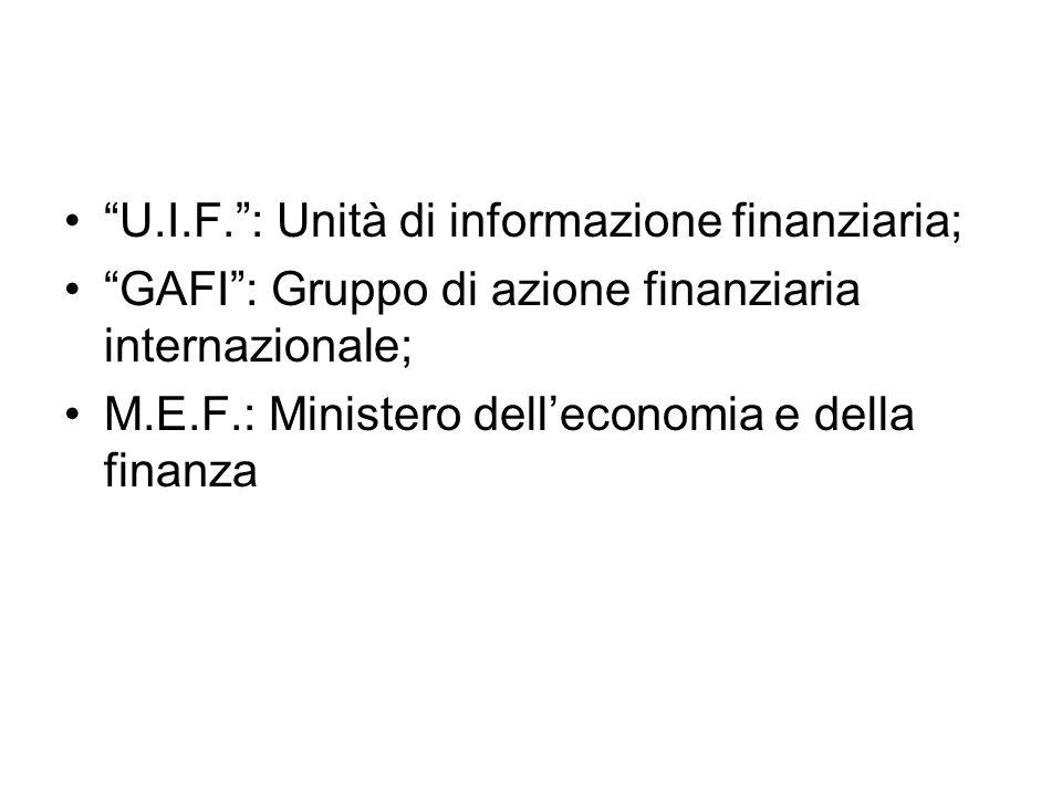 U.I.F. : Unità di informazione finanziaria; GAFI : Gruppo di azione finanziaria internazionale; M.E.F.: Ministero dell'economia e della finanza