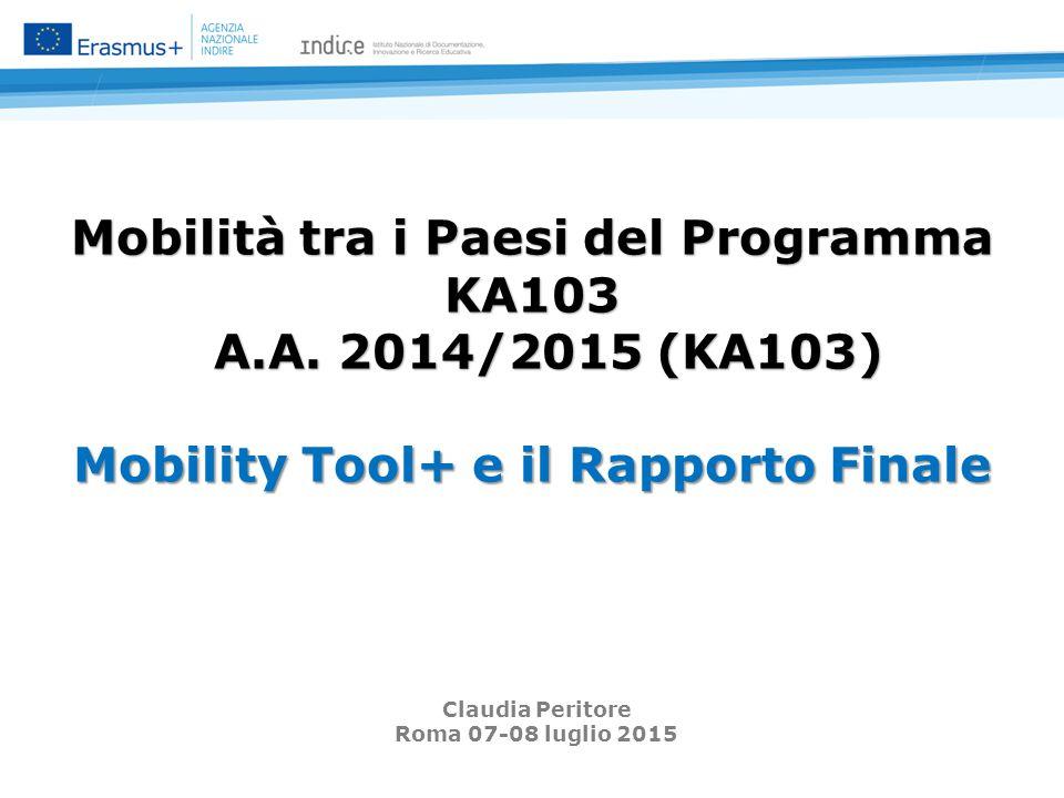 Mobilità tra i Paesi del Programma KA103 A.A. 2014/2015 (KA103) Mobility Tool+ e il Rapporto Finale Claudia Peritore Roma 07-08 luglio 2015