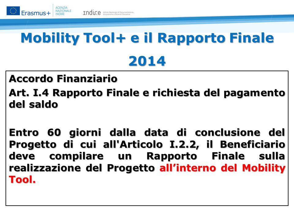 Mobility Tool+ e il Rapporto Finale 2014 Accordo Finanziario Art. I.4 Rapporto Finale e richiesta del pagamento del saldo Entro 60 giorni dalla data d