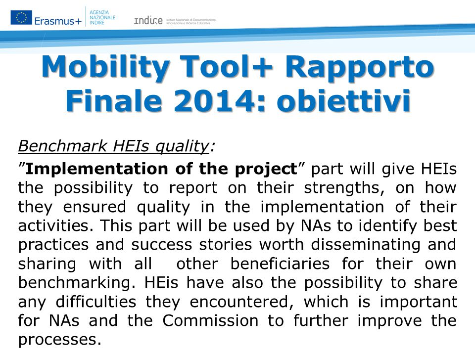 Mobility Tool+ Rapporto Finale 2014: obiettivi Immediately exploitable statistics: Activities and Participants profile parts will be automatically filled in with data coming from Mobility Tool+.
