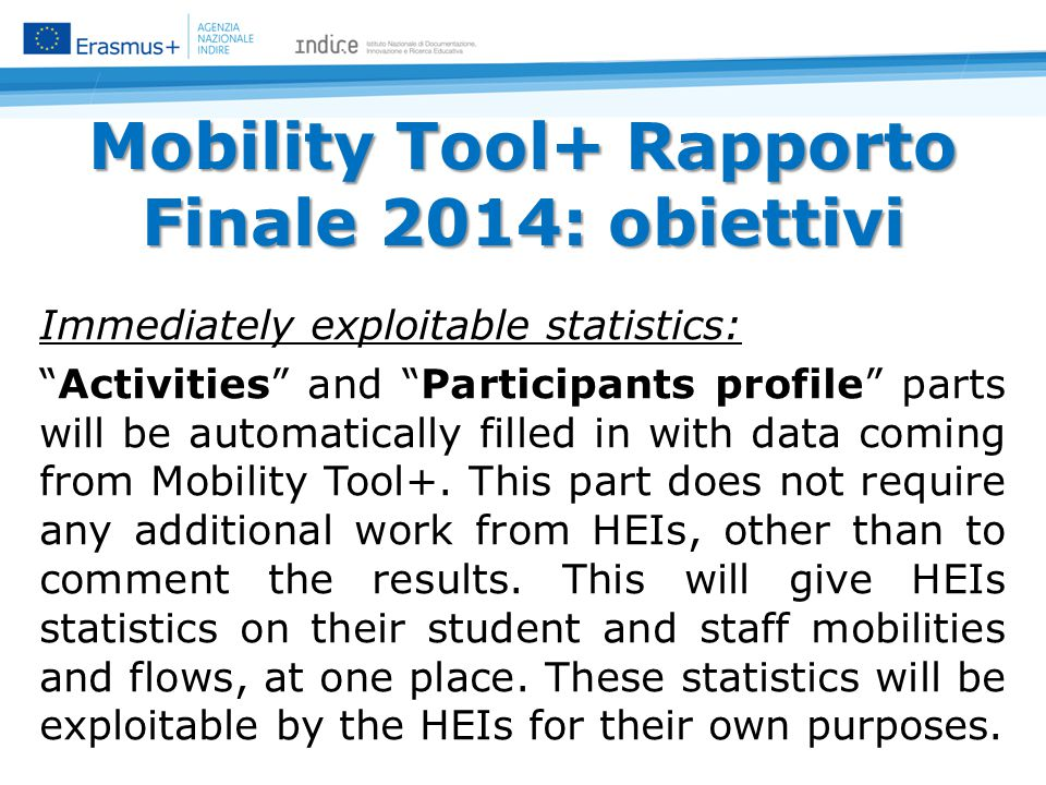 Mobility Tool+ Rapporto Finale 2014: obiettivi Aggregated feedback from participants: Participant Feedback on Erasmus Charter Provisions and General Issues part is automatically filled in and allows HEIs to get an overall overview of the feedback from their participants.