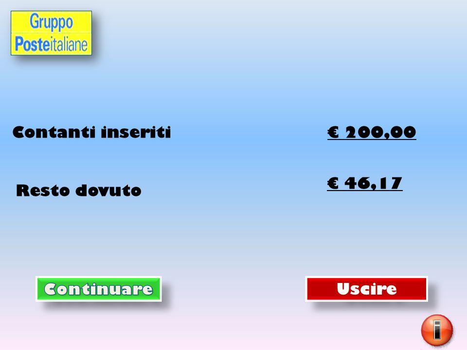Contanti inseriti € 200,00 Resto dovuto € 46,17 Uscire