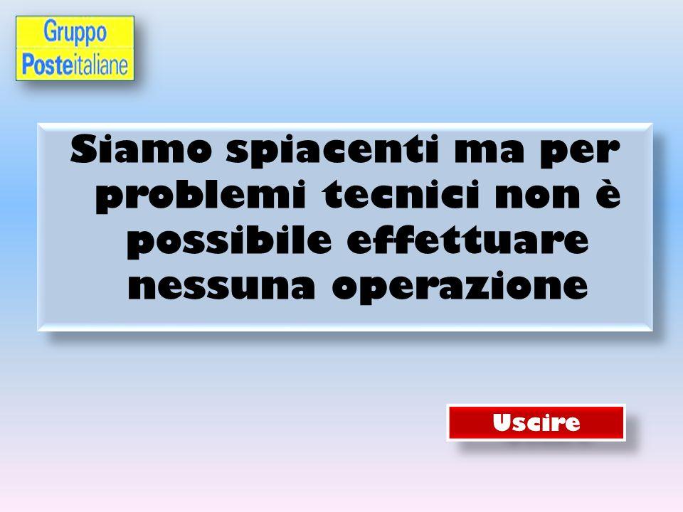 Siamo spiacenti ma per problemi tecnici non è possibile effettuare nessuna operazione Siamo spiacenti ma per problemi tecnici non è possibile effettuare nessuna operazione Uscire