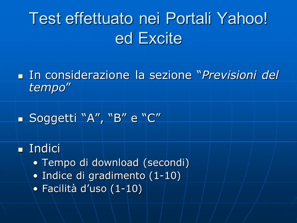 """Test effettuato nei Portali Yahoo! ed Excite In considerazione la sezione """"Previsioni del tempo"""" In considerazione la sezione """"Previsioni del tempo"""" S"""