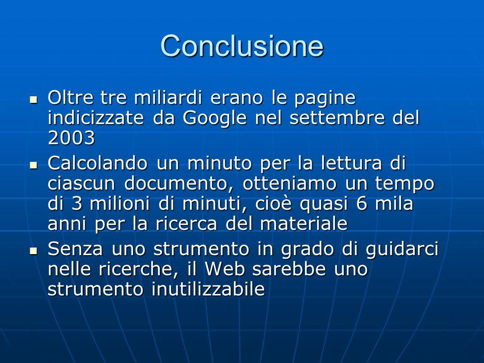 Conclusione Oltre tre miliardi erano le pagine indicizzate da Google nel settembre del 2003 Oltre tre miliardi erano le pagine indicizzate da Google n