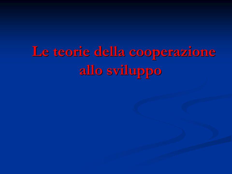 Le teorie della cooperazione allo sviluppo Le teorie della cooperazione allo sviluppo
