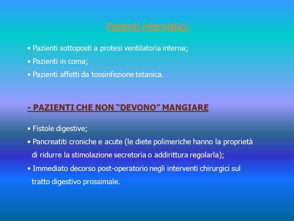 Pazienti internistici: Pazienti sottoposti a protesi ventilatoria interna; Pazienti in coma; Pazienti affetti da tossinfezione tetanica.
