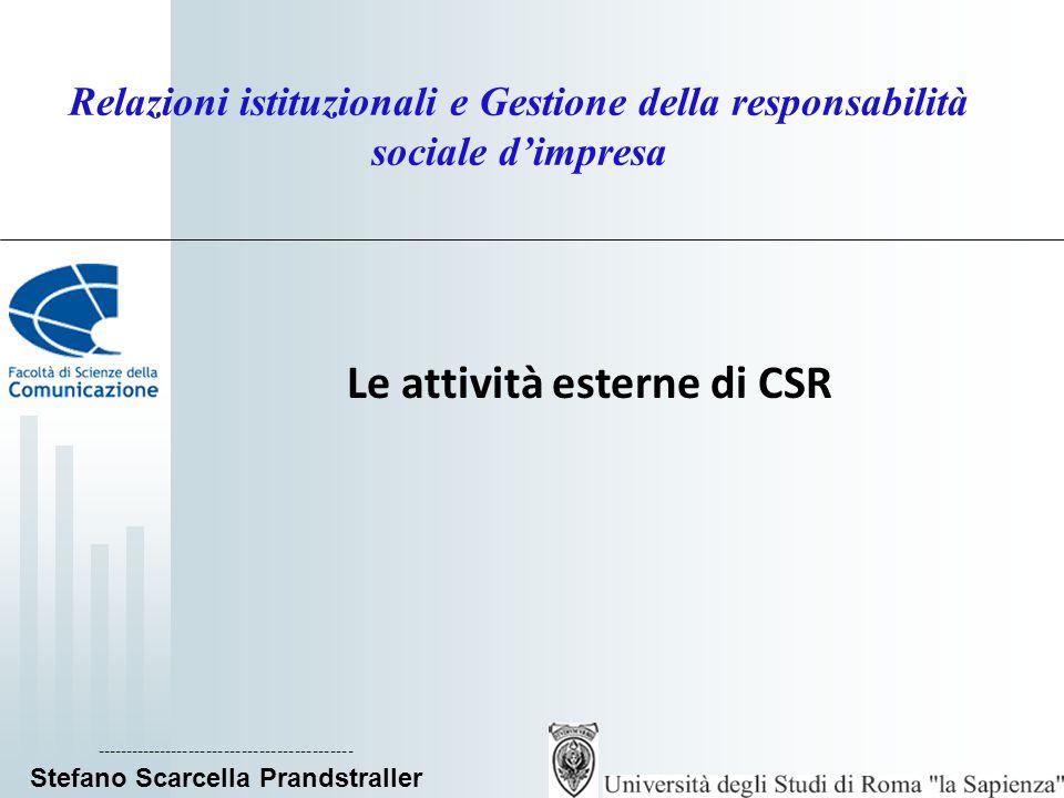 Relazioni istituzionali e Gestione della responsabilità sociale d'impresa Le attività esterne di CSR -------------------------------------------- Stefano Scarcella Prandstraller