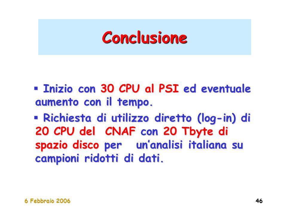 6 Febbraio 200646 Conclusione  Inizio con 30 CPU al PSI ed eventuale aumento con il tempo.  Richiesta di utilizzo diretto (log-in) di 20 CPU del CNA