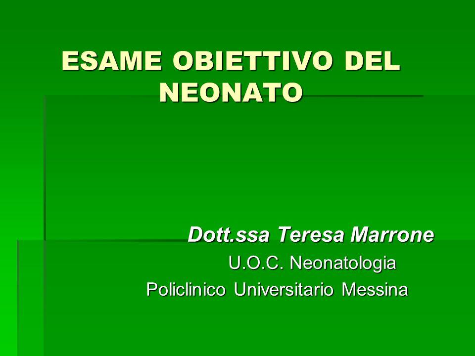 ESAME OBIETTIVO DEL NEONATO Dott.ssa Teresa Marrone Dott.ssa Teresa Marrone U.O.C. Neonatologia U.O.C. Neonatologia Policlinico Universitario Messina