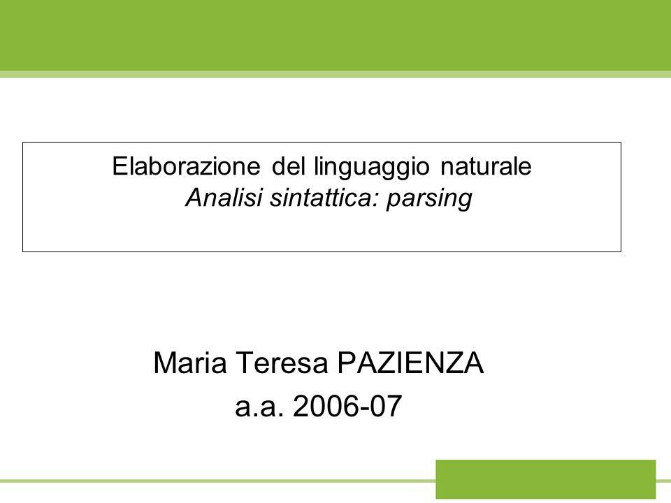 Elaborazione del linguaggio naturale Analisi sintattica: parsing Maria Teresa PAZIENZA a.a. 2006-07