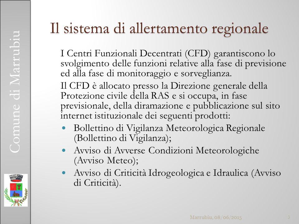 Comune di Marrubiu Il sistema di allertamento regionale I Centri Funzionali Decentrati (CFD) garantiscono lo svolgimento delle funzioni relative alla fase di previsione ed alla fase di monitoraggio e sorveglianza.