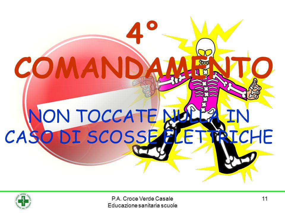 11 4° COMANDAMENTO NON TOCCATE NULLA IN CASO DI SCOSSE ELETTRICHE P.A. Croce Verde Casale Educazione sanitaria scuole