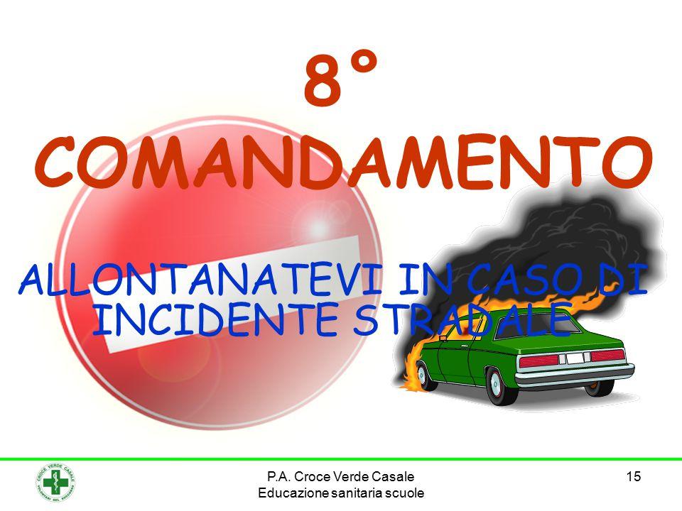 15 8° COMANDAMENTO ALLONTANATEVI IN CASO DI INCIDENTE STRADALE P.A. Croce Verde Casale Educazione sanitaria scuole