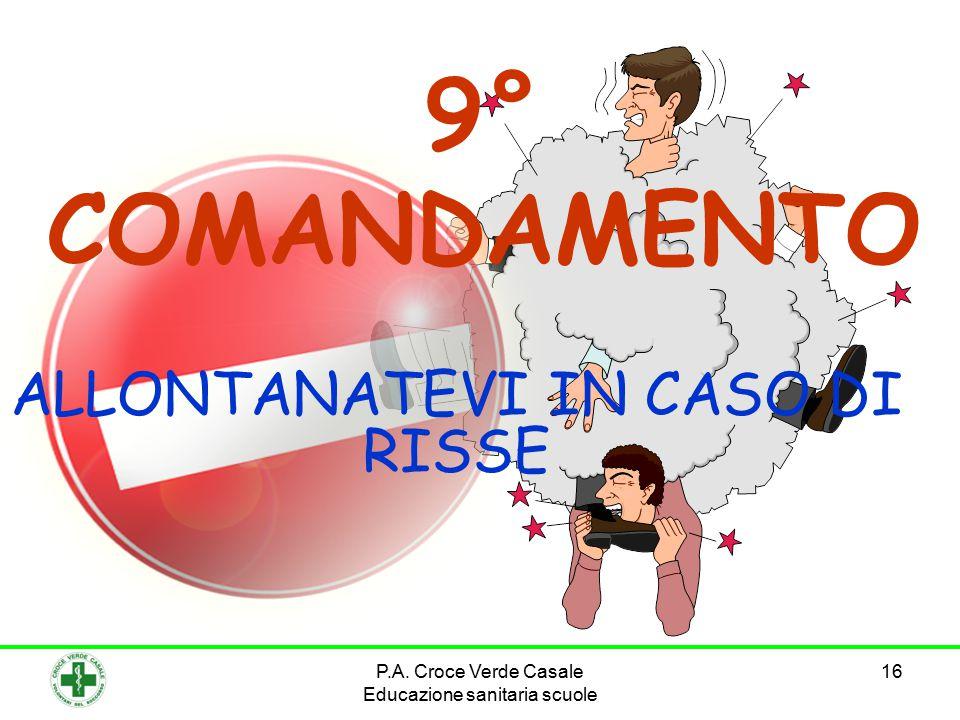 16 9° COMANDAMENTO ALLONTANATEVI IN CASO DI RISSE P.A. Croce Verde Casale Educazione sanitaria scuole