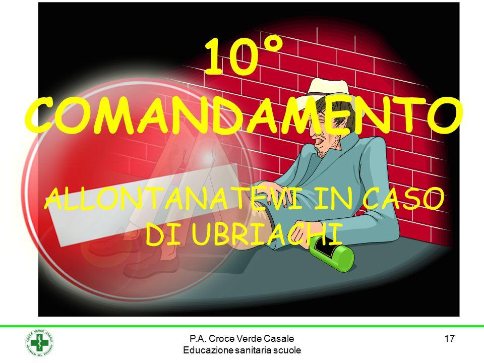 17 10° COMANDAMENTO ALLONTANATEVI IN CASO DI UBRIACHI P.A. Croce Verde Casale Educazione sanitaria scuole