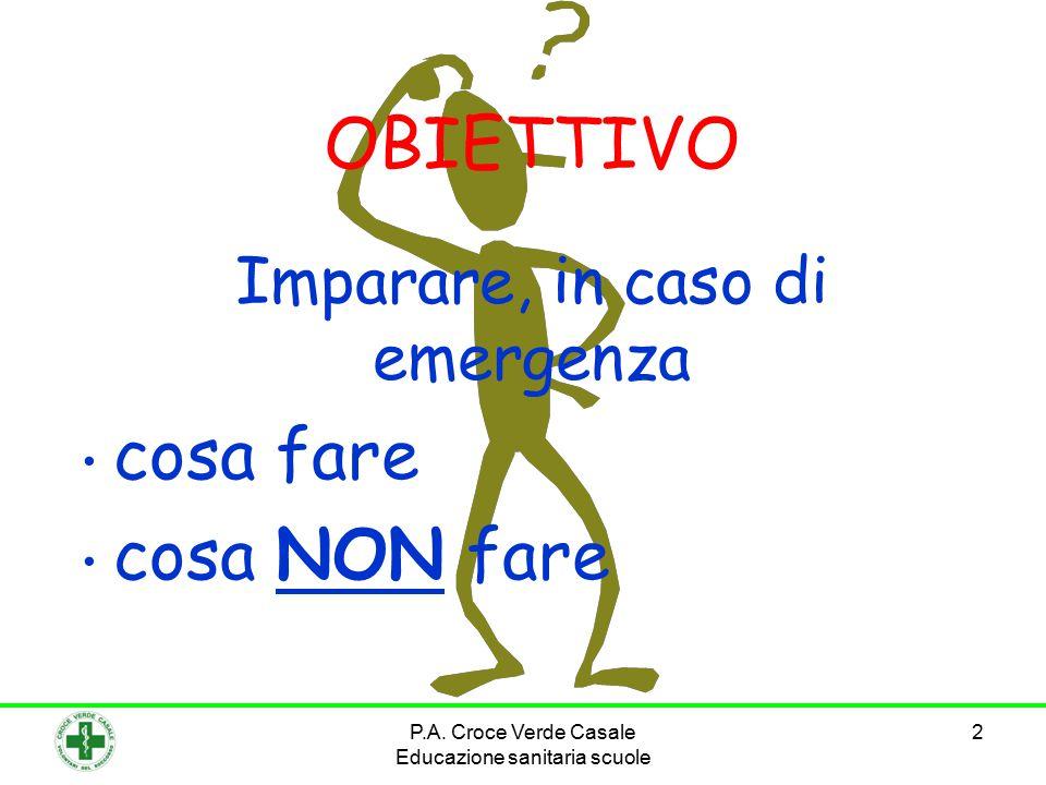 P.A. Croce Verde Casale Educazione sanitaria scuole 2 OBIETTIVO Imparare, in caso di emergenza cosa fare cosa NON fare