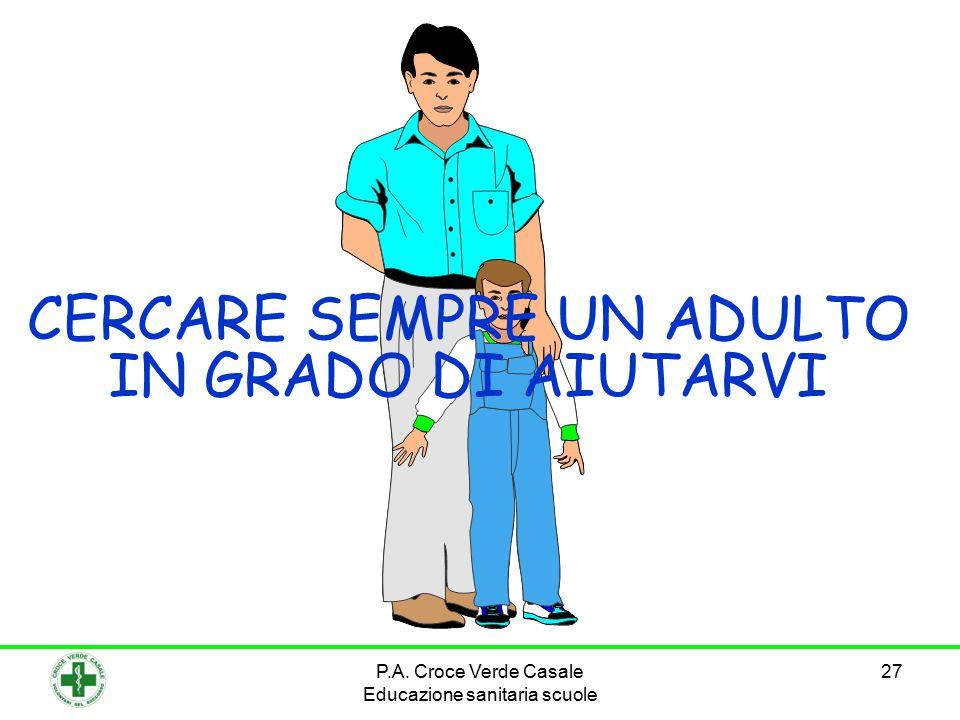 27 CERCARE SEMPRE UN ADULTO IN GRADO DI AIUTARVI P.A. Croce Verde Casale Educazione sanitaria scuole