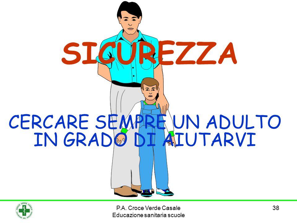 38 SICUREZZA CERCARE SEMPRE UN ADULTO IN GRADO DI AIUTARVI P.A. Croce Verde Casale Educazione sanitaria scuole