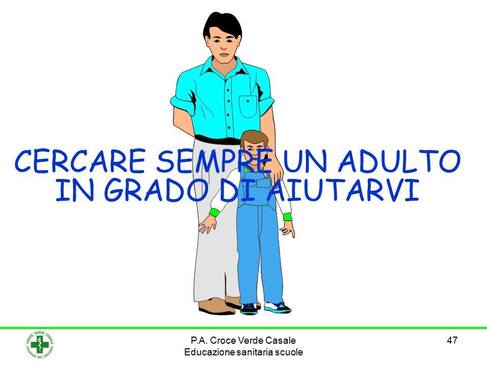 47 CERCARE SEMPRE UN ADULTO IN GRADO DI AIUTARVI P.A. Croce Verde Casale Educazione sanitaria scuole