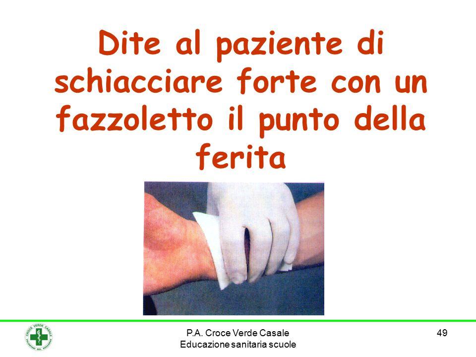 49 Dite al paziente di schiacciare forte con un fazzoletto il punto della ferita P.A.