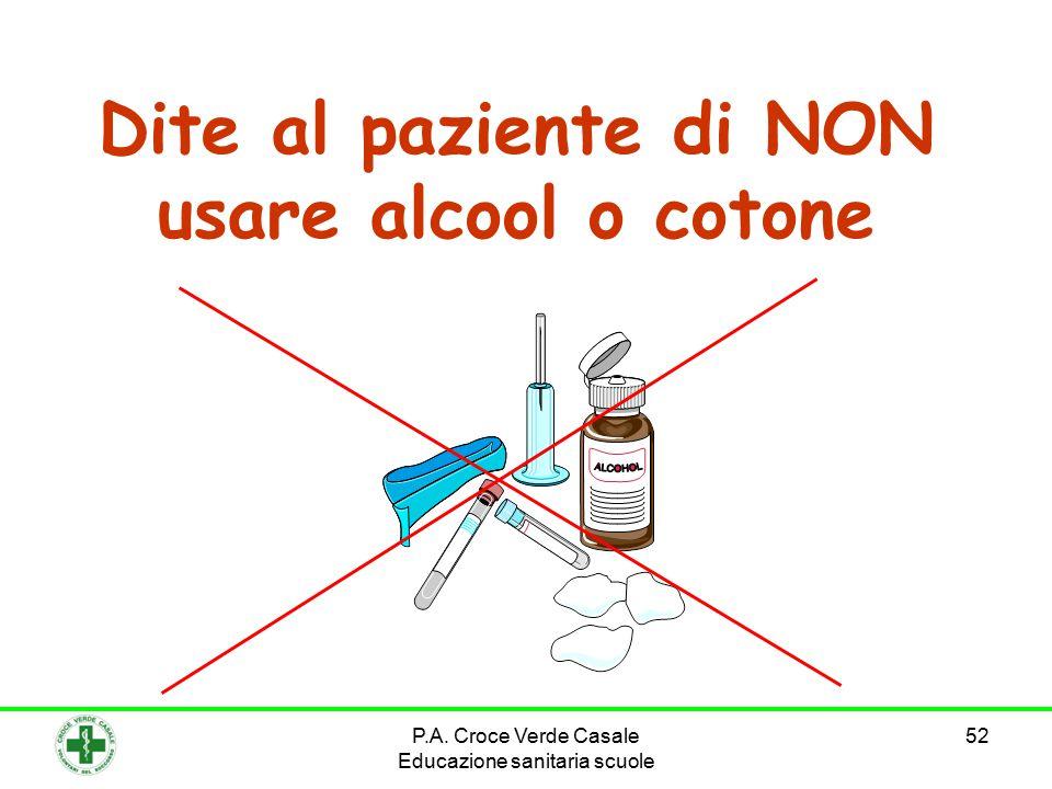 52 Dite al paziente di NON usare alcool o cotone P.A.