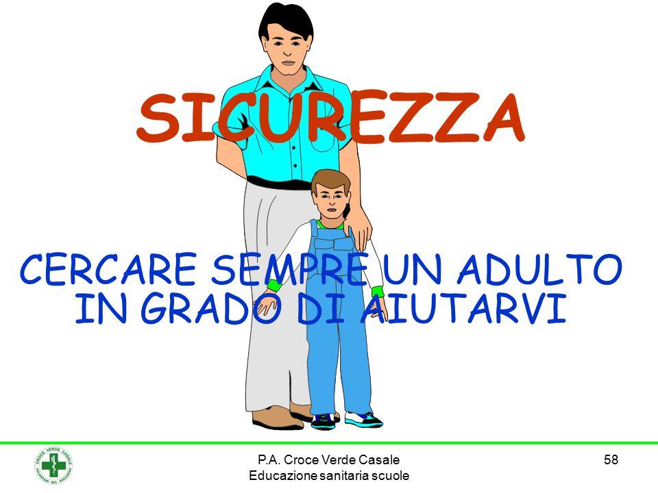 58 SICUREZZA CERCARE SEMPRE UN ADULTO IN GRADO DI AIUTARVI P.A. Croce Verde Casale Educazione sanitaria scuole