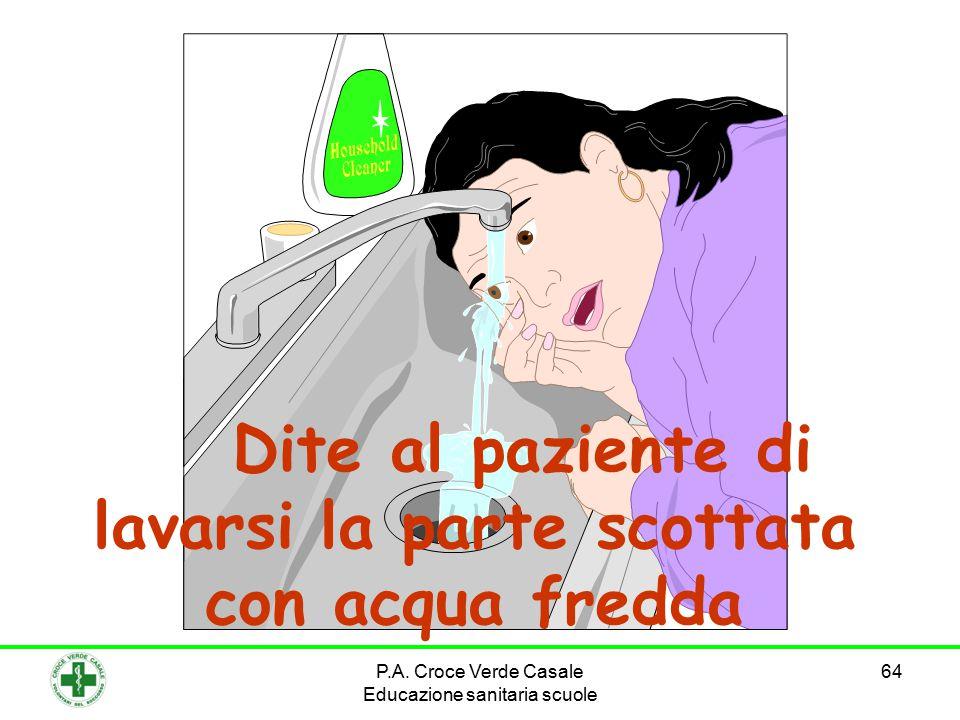 64 Dite al paziente di lavarsi la parte scottata con acqua fredda P.A. Croce Verde Casale Educazione sanitaria scuole
