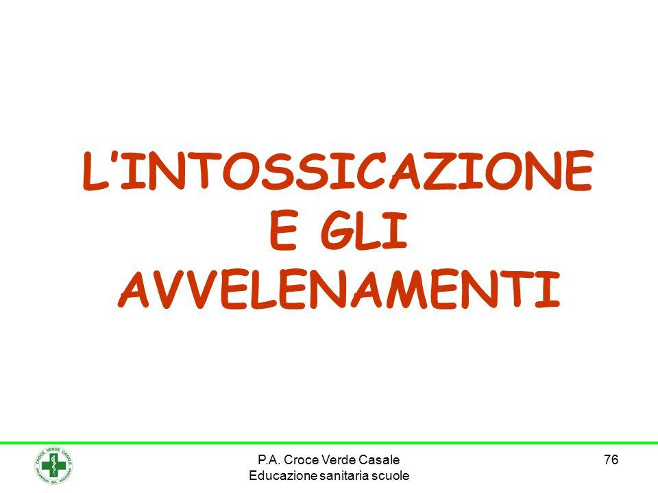 76 L'INTOSSICAZIONE E GLI AVVELENAMENTI P.A. Croce Verde Casale Educazione sanitaria scuole