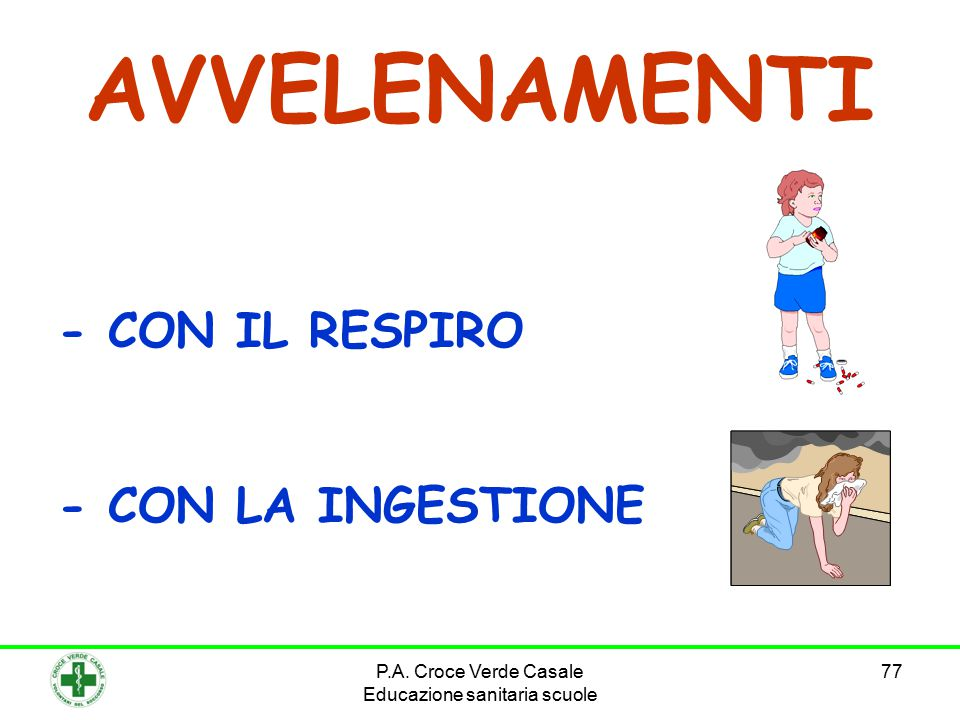 77 AVVELENAMENTI - CON IL RESPIRO - CON LA INGESTIONE P.A. Croce Verde Casale Educazione sanitaria scuole
