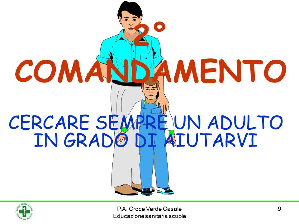 9 2° COMANDAMENTO CERCARE SEMPRE UN ADULTO IN GRADO DI AIUTARVI P.A. Croce Verde Casale Educazione sanitaria scuole