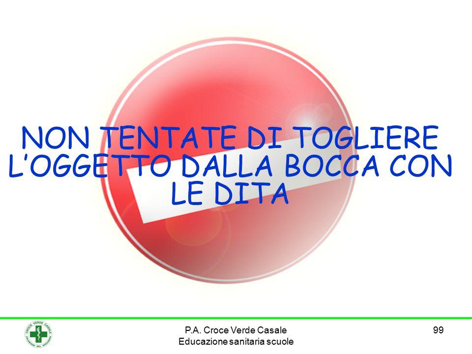 99 NON TENTATE DI TOGLIERE L'OGGETTO DALLA BOCCA CON LE DITA P.A. Croce Verde Casale Educazione sanitaria scuole