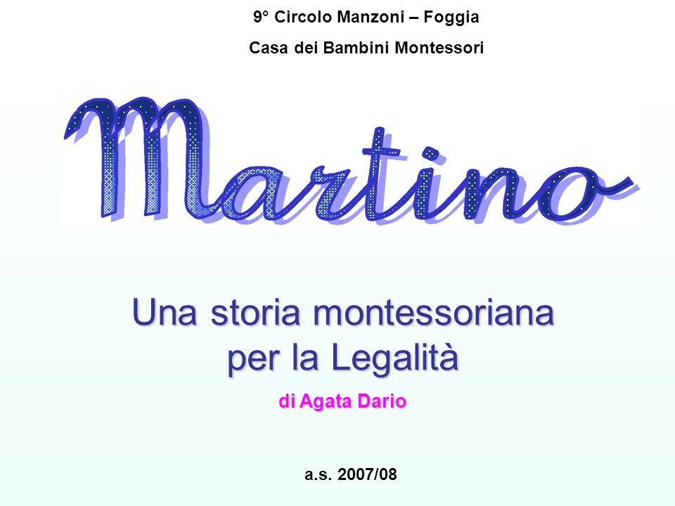 Una storia montessoriana per la Legalità di Agata Dario a.s. 2007/08 9° Circolo Manzoni – Foggia Casa dei Bambini Montessori