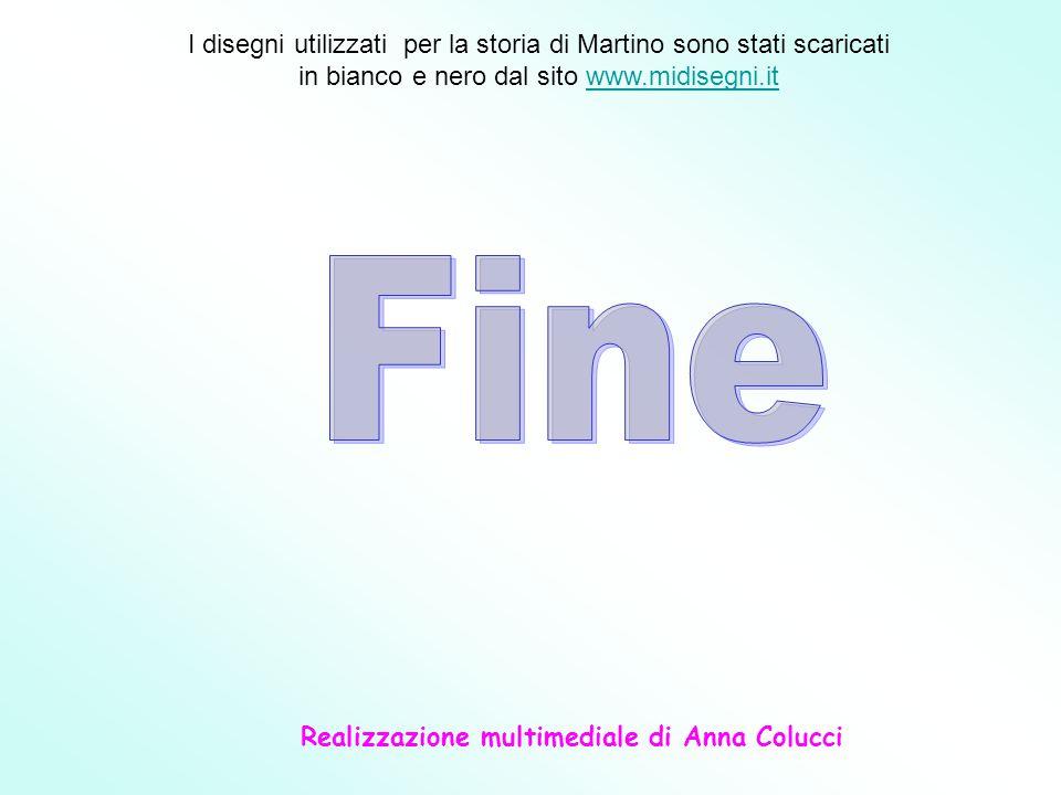 Realizzazione multimediale di Anna Colucci I disegni utilizzati per la storia di Martino sono stati scaricati in bianco e nero dal sito www.midisegni.