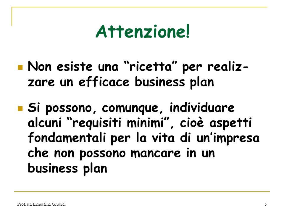 """Prof.ssa Ernestina Giudici5 Attenzione! Non esiste una """"ricetta"""" per realiz- zare un efficace business plan Si possono, comunque, individuare alcuni """""""