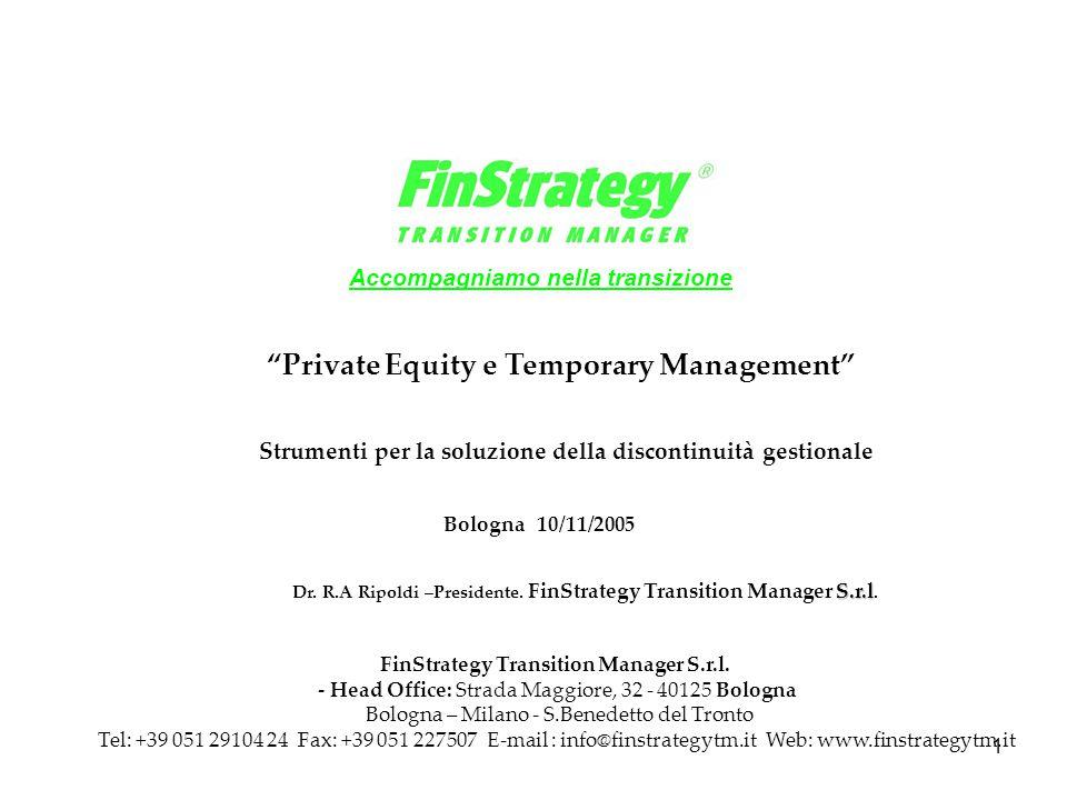 """1 Bologna 10/11/2005 Accompagniamo nella transizione S.r.l Dr. R.A Ripoldi –Presidente. FinStrategy Transition Manager S.r.l. """"Private Equity e Tempor"""