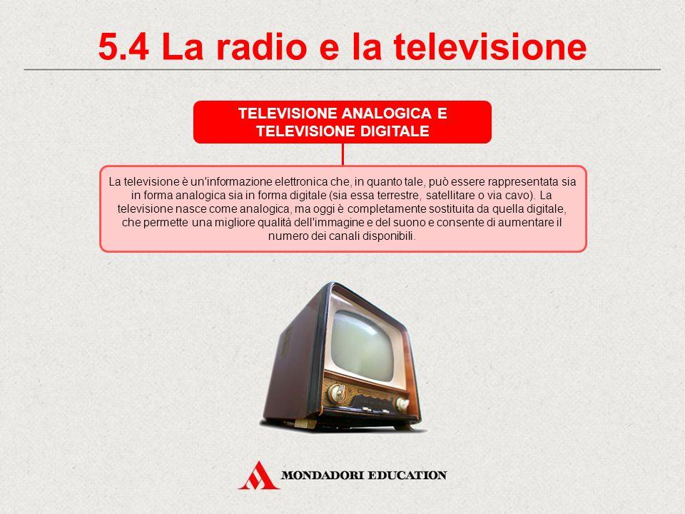 5.3 La radio e la televisione LA TELEVISIONE La televisione è la diffusione di contenuti visivi e sonori che vengono fruiti dagli utenti attraverso apparecchi elettronici (i televisori) collegati ad apposite reti di telecomunicazione.