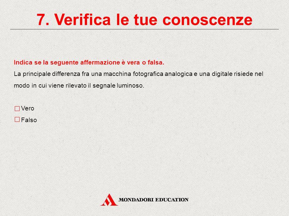 7.Verifica le tue conoscenze Scegli l'alternativa corretta.