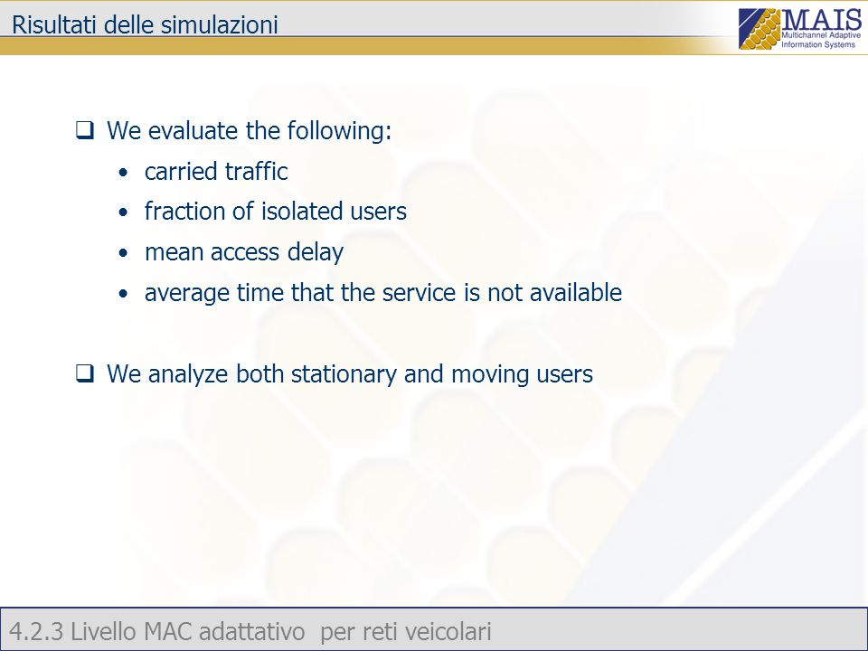 4.2.3 Livello MAC adattativo per reti veicolari Risultati delle simulazioni  We evaluate the following: carried traffic fraction of isolated users mean access delay average time that the service is not available  We analyze both stationary and moving users