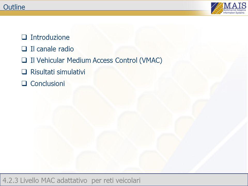 4.2.3 Livello MAC adattativo per reti veicolari Introduzione  Nelle reti wireless ad-hoc veicolari i nodi mobili hanno grande velocità e le relazioni di vicinanza tra i nodi cambiano molto rapidamente, soprattutto se la copertura è piccola.