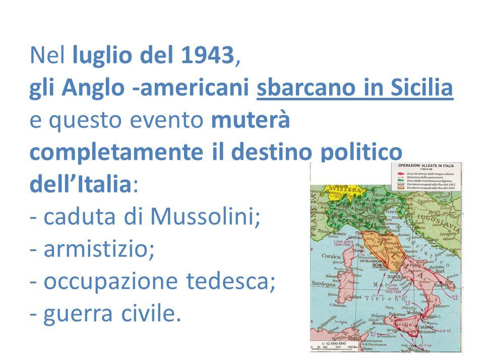 Nel luglio del 1943, gli Anglo -americani sbarcano in Sicilia e questo evento muterà completamente il destino politico dell'Italia: - caduta di Mussol