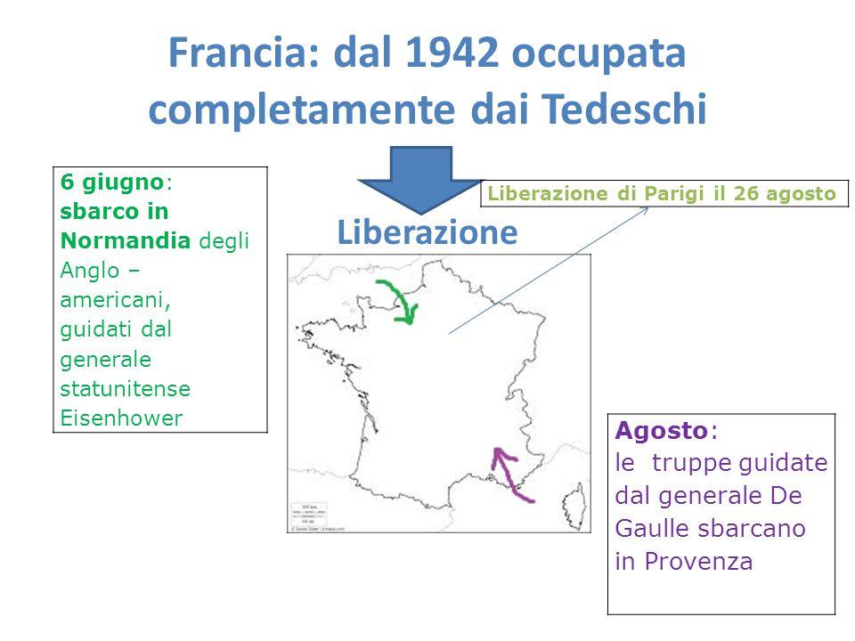 Francia: dal 1942 occupata completamente dai Tedeschi Liberazione da parte 6 giugno: sbarco in Normandia degli Anglo – americani, guidati dal generale
