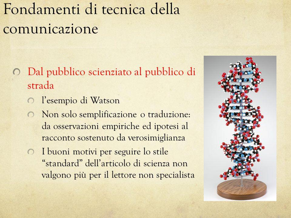 Fondamenti di tecnica della comunicazione Dal pubblico scienziato al pubblico di strada l'esempio di Watson Non solo semplificazione o traduzione: da