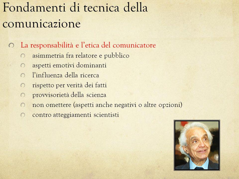 Fondamenti di tecnica della comunicazione La responsabilità e l'etica del comunicatore asimmetria fra relatore e pubblico aspetti emotivi dominanti l'