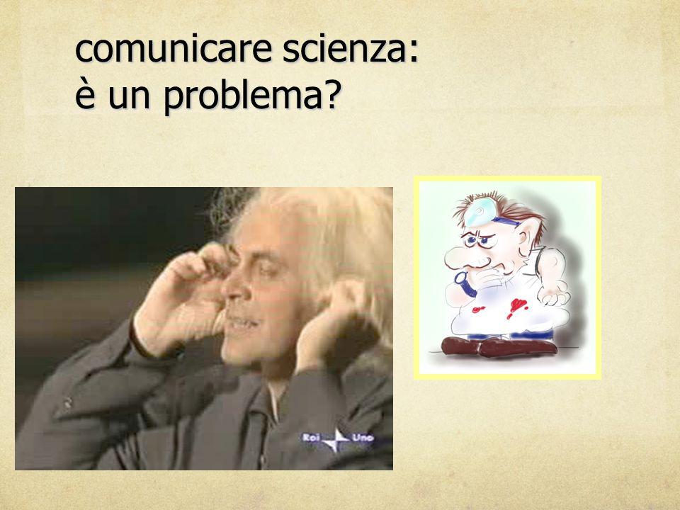 comunicare scienza: è un problema? aspetti generali ricerca nel settore l'esperienza locale verso nuove vie