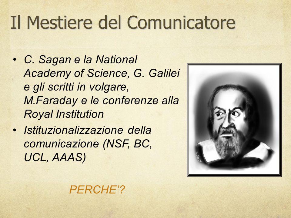 Il Mestiere del Comunicatore C. Sagan e la National Academy of Science, G. Galilei e gli scritti in volgare, M.Faraday e le conferenze alla Royal Inst