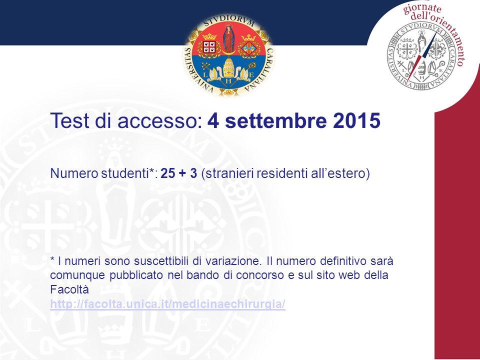 Test di accesso: 4 settembre 2015 Numero studenti*: 25 + 3 (stranieri residenti all'estero) * I numeri sono suscettibili di variazione.