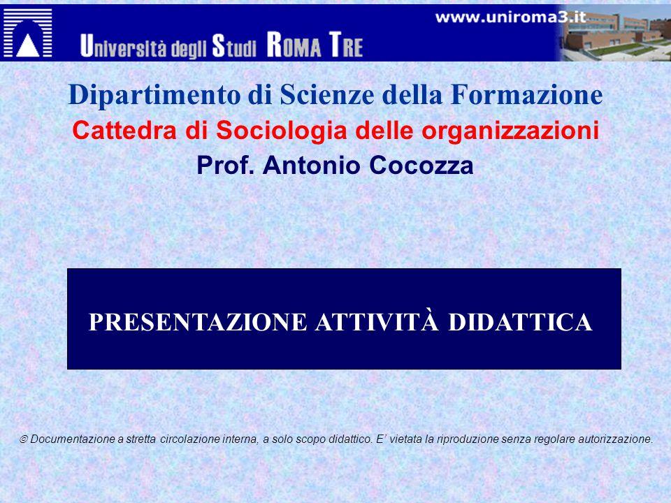 Cattedra di Sociologia delle organizzazioni Prof. Antonio Cocozza  Documentazione a stretta circolazione interna, a solo scopo didattico. E' vietata